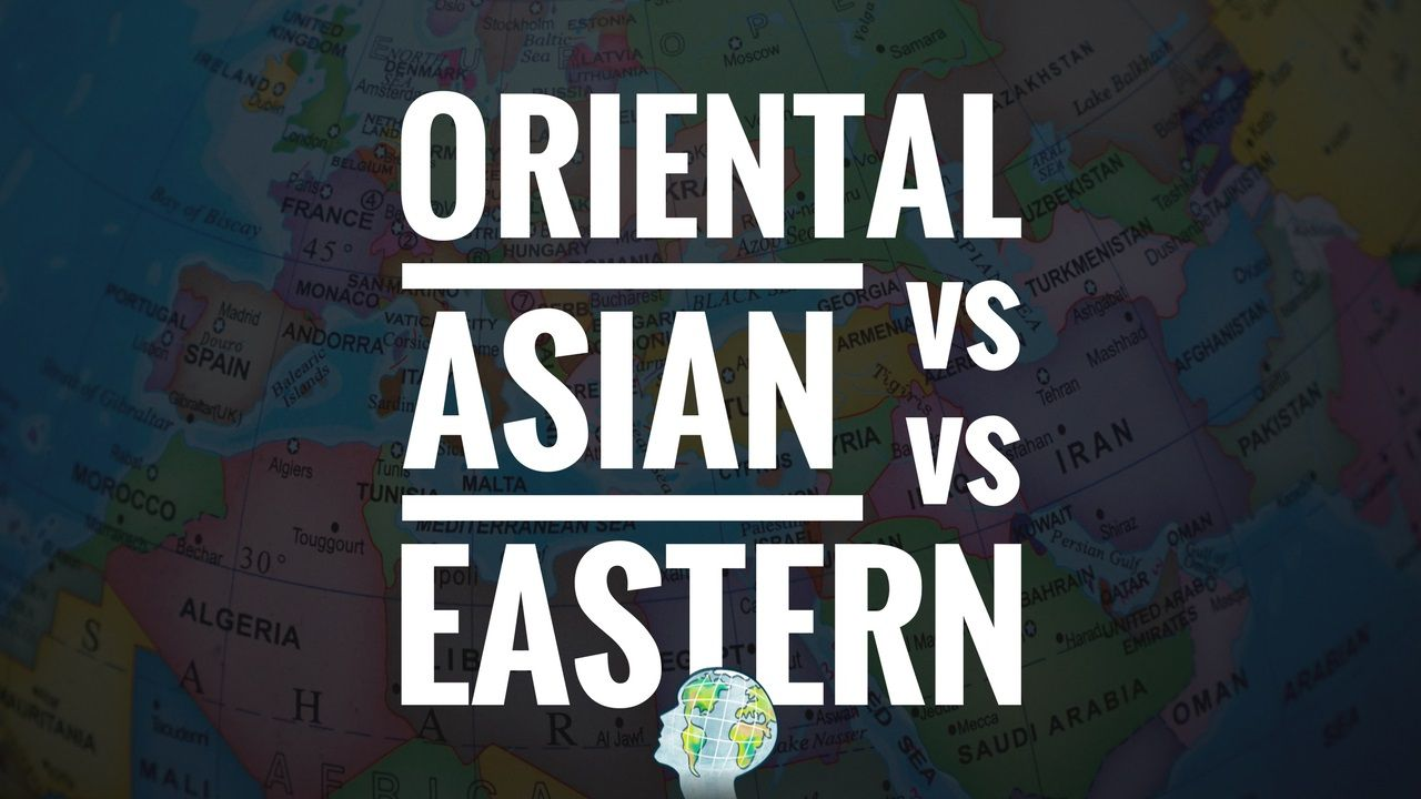 oriental vs asian vs eastern differences between
